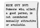NICE GUY BUT: Someone who, albeit a good person, is not considered sexually attractive or available.